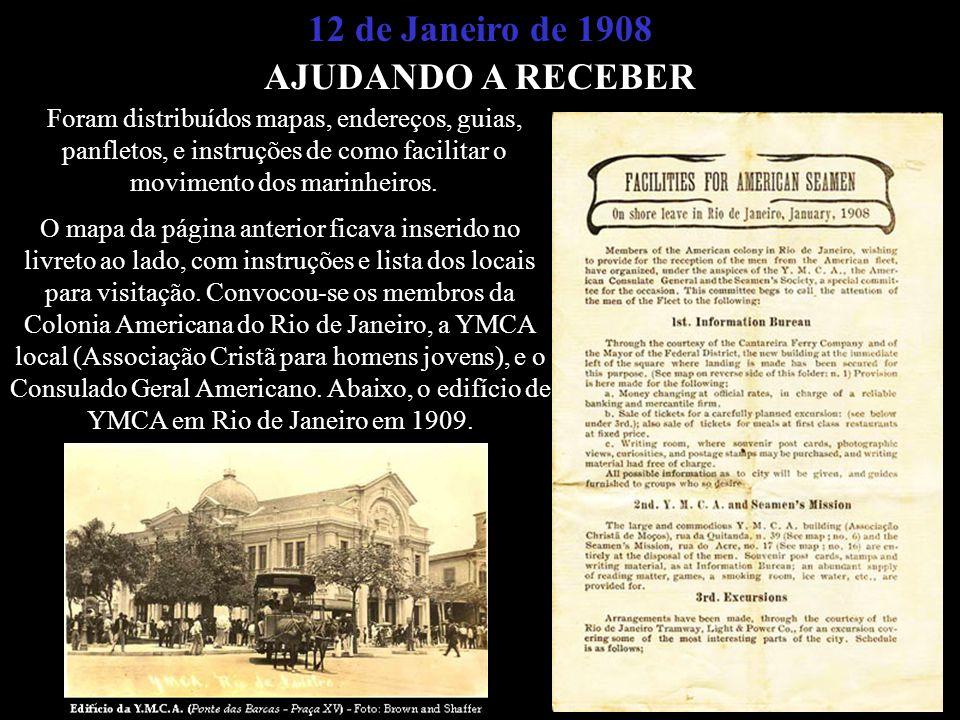 12 de Janeiro de 1908 AJUDANDO A RECEBER Foram distribuídos mapas, endereços, guias, panfletos, e instruções de como facilitar o movimento dos marinhe