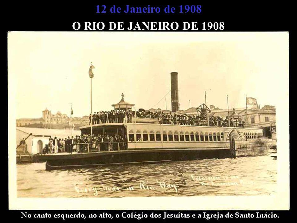 12 de Janeiro de 1908 O RIO DE JANEIRO DE 1908 NAS IMAGENS PERPETUADAS PELOS MARUJOS Crédito da Imagem: http://www.greatwhitefleet.info