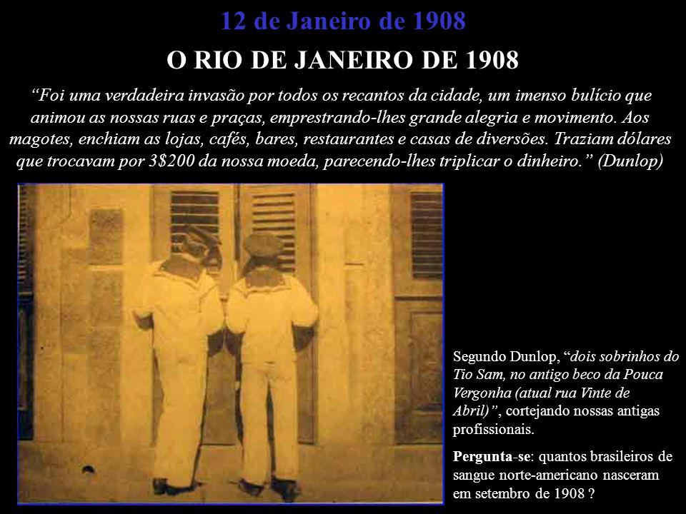 12 de Janeiro de 1908 O RIO DE JANEIRO DE 1908 NAS IMAGENS PERPETUADAS PELOS MARUJOS Crédito da Imagem: http://www.greatwhitefleet.info Foi uma verdad