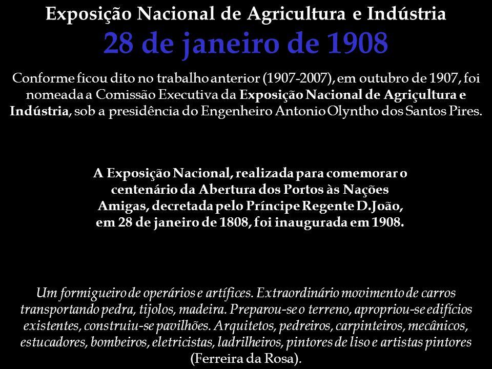 Exposição Nacional de Agricultura e Indústria 28 de janeiro de 1908 Conforme ficou dito no trabalho anterior (1907-2007), em outubro de 1907, foi nome