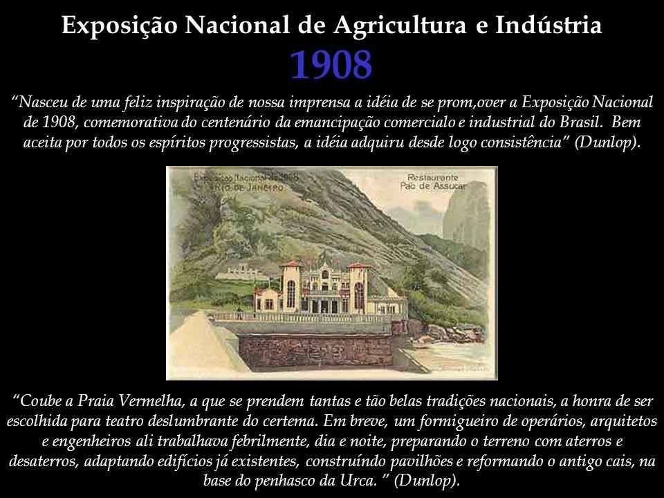 Exposição Nacional de Agricultura e Indústria 1908 Nasceu de uma feliz inspiração de nossa imprensa a idéia de se prom,over a Exposição Nacional de 19