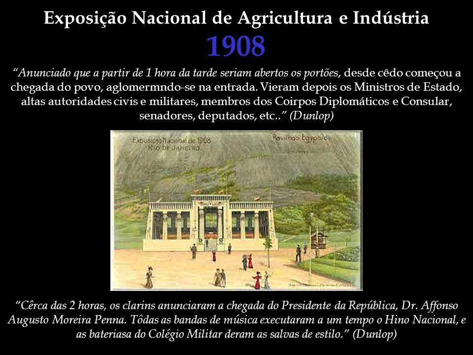 Exposição Nacional de Agricultura e Indústria 1908 Anunciado que a partir de 1 hora da tarde seriam abertos os portões, desde cêdo começou a chegada d