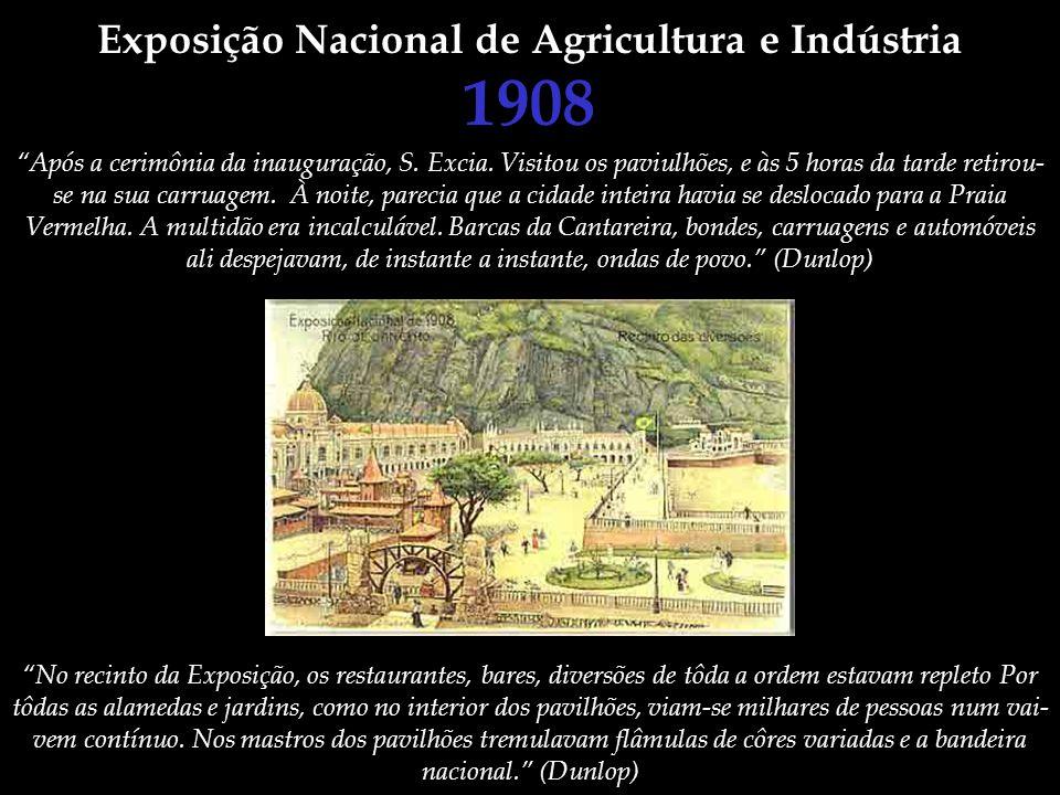 Exposição Nacional de Agricultura e Indústria 1908 Após a cerimônia da inauguração, S. Excia. Visitou os paviulhões, e às 5 horas da tarde retirou- se