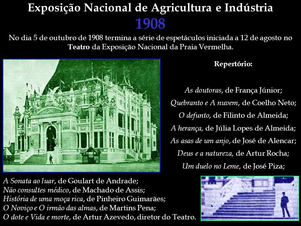 Exposição Nacional de Agricultura e Indústria 1908 No dia 5 de outubro de 1908 termina a série de espetáculos iniciada a 12 de agosto no Teatro da Exp