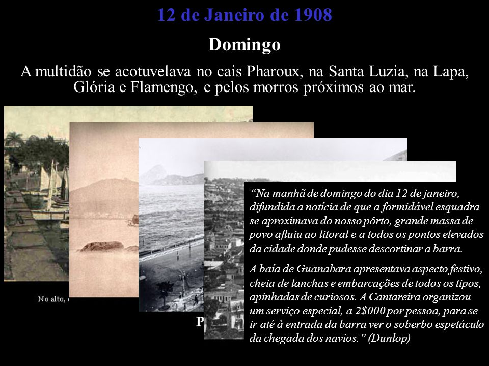 Domingo A multidão se acotuvelava no cais Pharoux, na Santa Luzia, na Lapa, Glória e Flamengo, e pelos morros próximos ao mar. Na manhã de domingo do