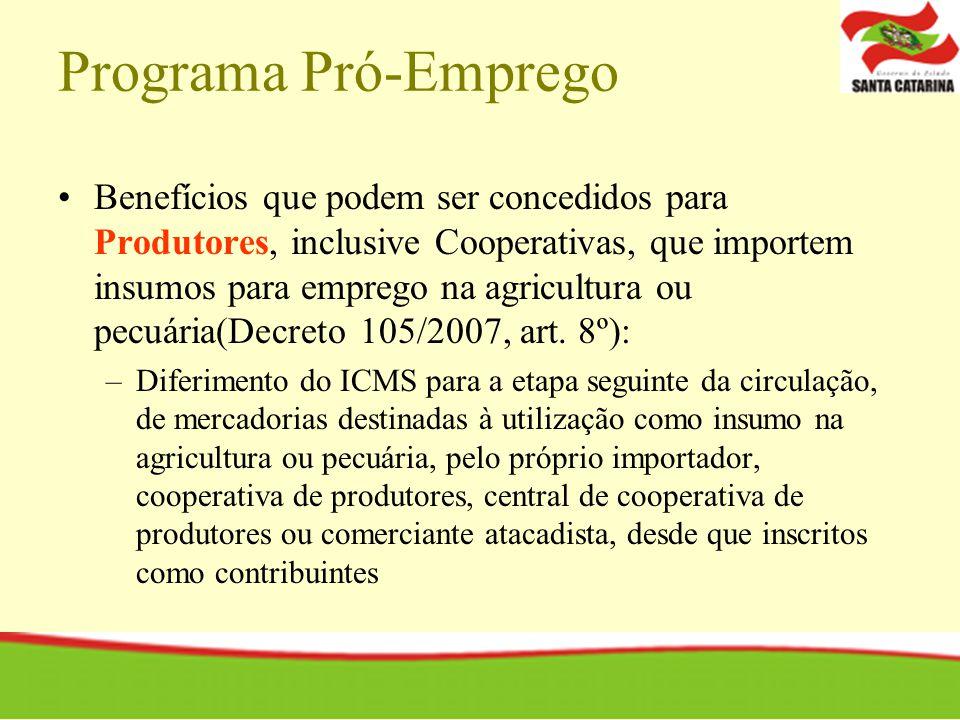 Programa Pró-Emprego Benefícios que podem ser concedidos para Produtores, inclusive Cooperativas, que importem insumos para emprego na agricultura ou pecuária(Decreto 105/2007, art.