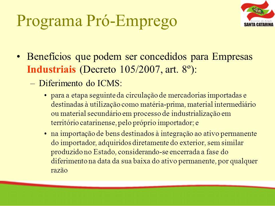 Programa Pró-Emprego Benefícios que podem ser concedidos para Empresas Industriais (Decreto 105/2007, art. 8º): –Diferimento do ICMS: para a etapa seg