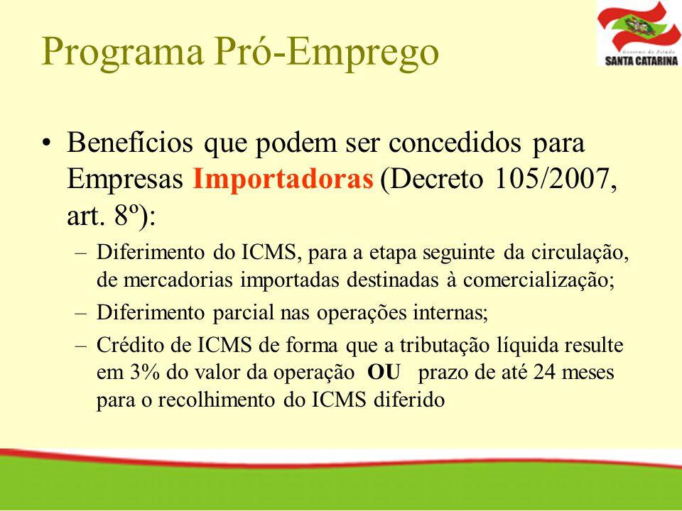 Programa Pró-Emprego Benefícios que podem ser concedidos para Empresas Importadoras (Decreto 105/2007, art. 8º): –Diferimento do ICMS, para a etapa se
