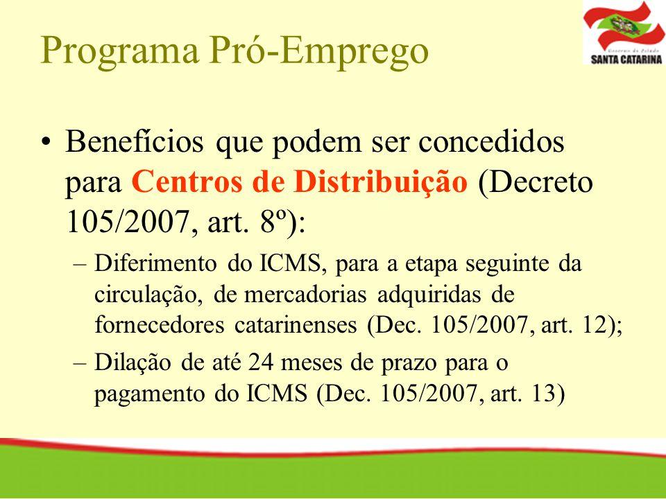 Programa Pró-Emprego Benefícios que podem ser concedidos para Centros de Distribuição (Decreto 105/2007, art. 8º): –Diferimento do ICMS, para a etapa
