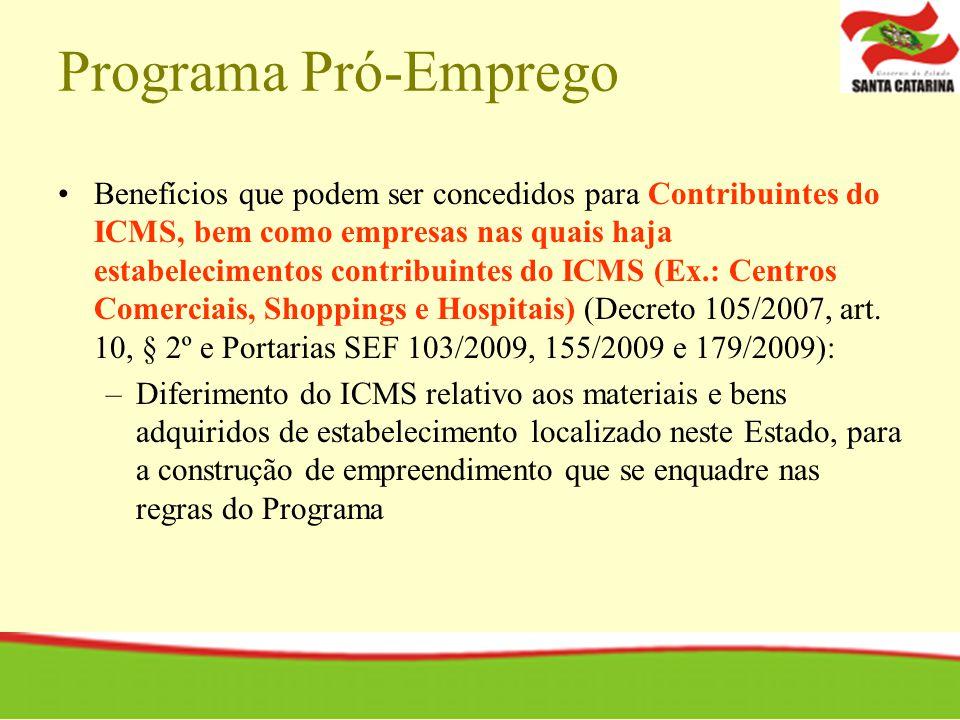 Programa Pró-Emprego Benefícios que podem ser concedidos para Contribuintes do ICMS, bem como empresas nas quais haja estabelecimentos contribuintes do ICMS (Ex.: Centros Comerciais, Shoppings e Hospitais) (Decreto 105/2007, art.