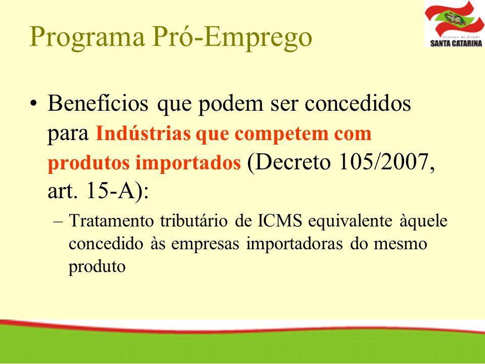 Programa Pró-Emprego Benefícios que podem ser concedidos para Indústrias que competem com produtos importados (Decreto 105/2007, art. 15-A): –Tratamen