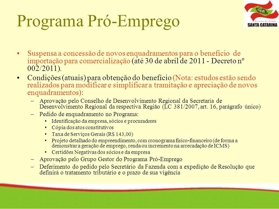 Programa Pró-Emprego Suspensa a concessão de novos enquadramentos para o benefício de importação para comercialização (até 30 de abril de 2011 - Decreto nº 002/2011).