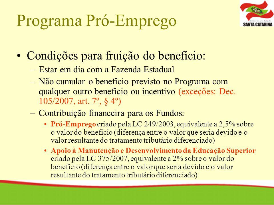 Programa Pró-Emprego Condições para fruição do benefício: –Estar em dia com a Fazenda Estadual –Não cumular o benefício previsto no Programa com qualquer outro benefício ou incentivo (exceções: Dec.