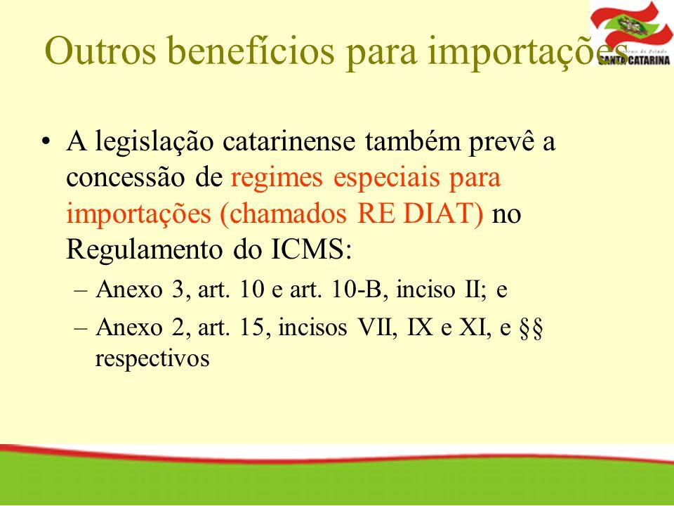 Outros benefícios para importações A legislação catarinense também prevê a concessão de regimes especiais para importações (chamados RE DIAT) no Regul