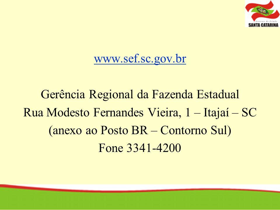 www.sef.sc.gov.br Gerência Regional da Fazenda Estadual Rua Modesto Fernandes Vieira, 1 – Itajaí – SC (anexo ao Posto BR – Contorno Sul) Fone 3341-420
