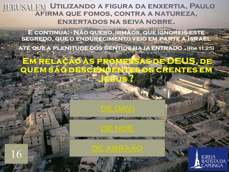 Paulo afirma que A Fé vem pelo ouvir, e o ouvir pela Palavra de DEUS (Rm 10.17). Ainda em relação aos Judeus, como Paulo vê o tempo para a Salvação de