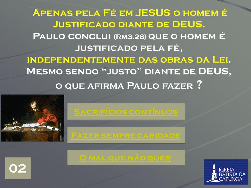 Apenas pela Fé em JESUS o homem é Justificado diante de DEUS.