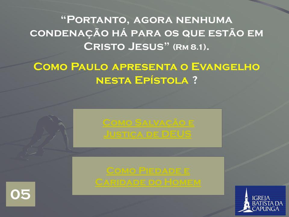 Portanto, agora nenhuma condenação há para os que estão em Cristo Jesus (Rm 8.1).