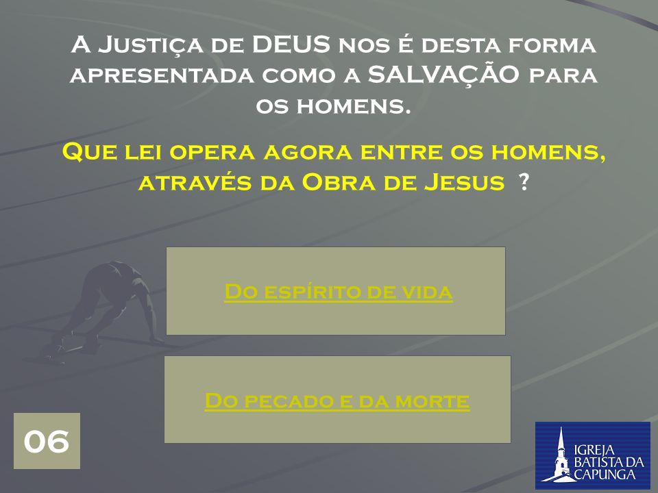A Justiça de DEUS nos é desta forma apresentada como a SALVAÇÃO para os homens.