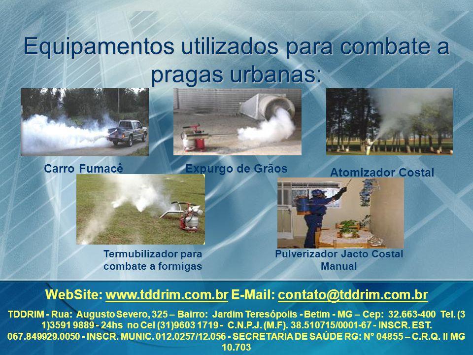 Equipamentos utilizados para combate a pragas urbanas: Expurgo de Grãos Atomizador Costal Carro Fumacê Termubilizador para combate a formigas Pulveriz