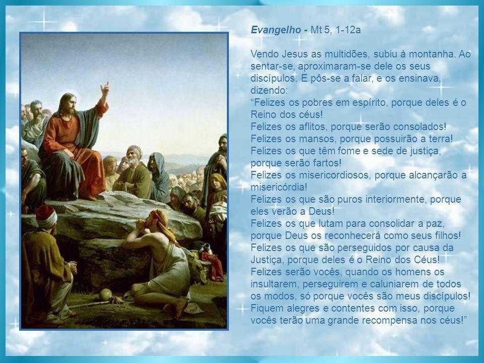Evangelho - Mt 5, 1-12a Vendo Jesus as multidões, subiu à montanha.