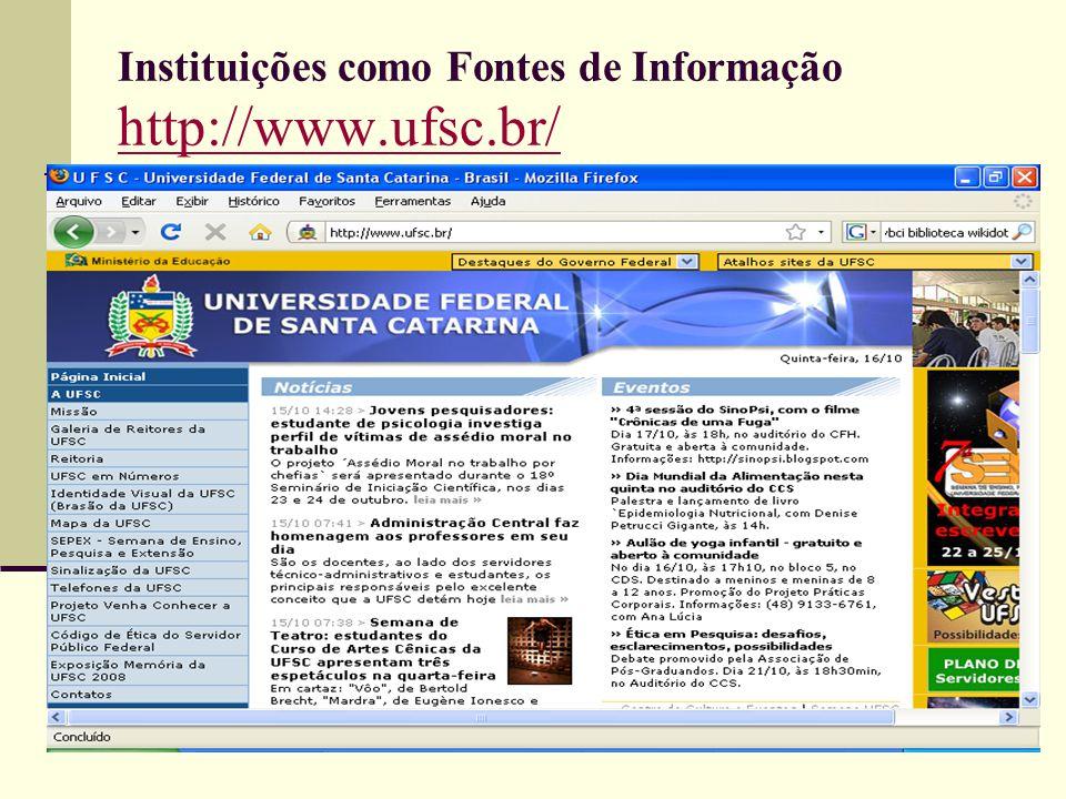 Instituições como Fontes de Informação http://www.ufsc.br/ http://www.ufsc.br/