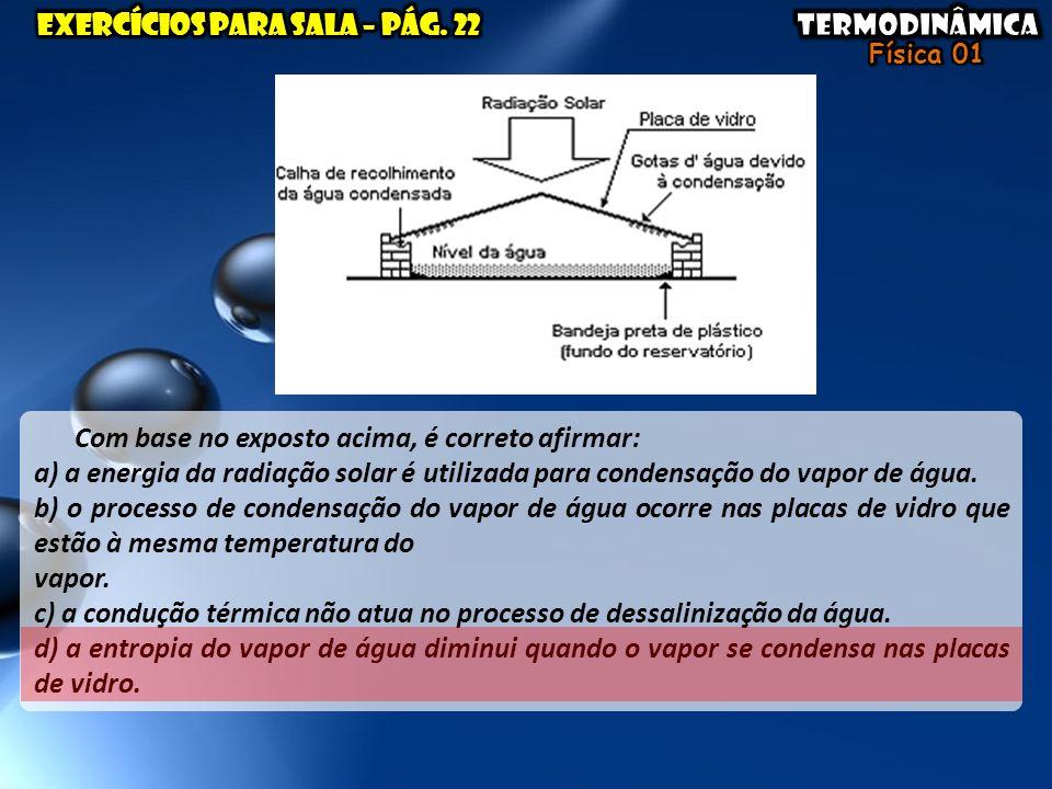 Com base no exposto acima, é correto afirmar: a) a energia da radiação solar é utilizada para condensação do vapor de água. b) o processo de condensaç