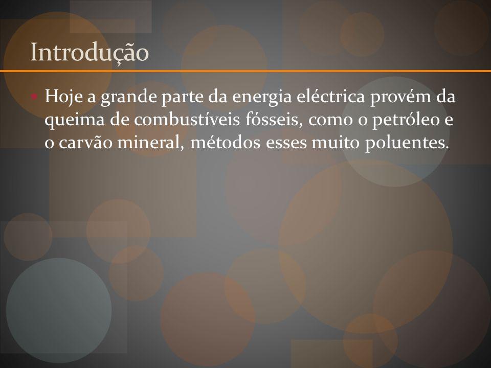 Introdução Hoje a grande parte da energia eléctrica provém da queima de combustíveis fósseis, como o petróleo e o carvão mineral, métodos esses muito