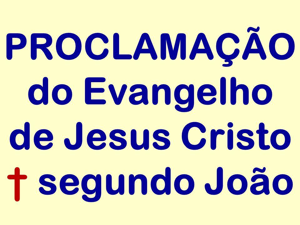 PROCLAMAÇÃO do Evangelho de Jesus Cristo segundo João