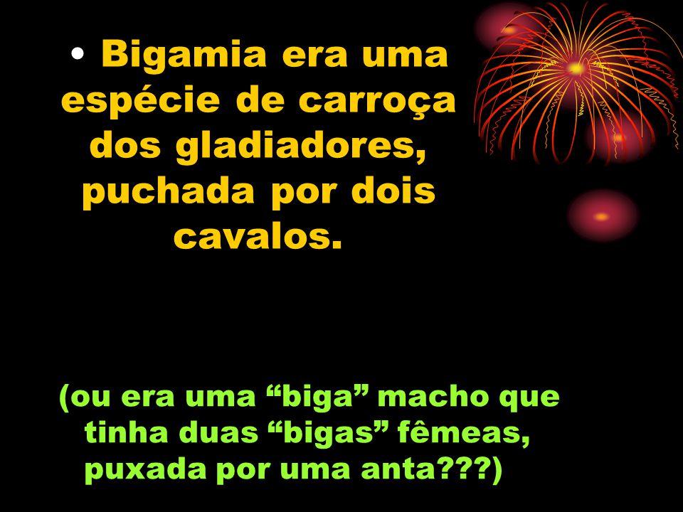 Bigamia era uma espécie de carroça dos gladiadores, puchada por dois cavalos.