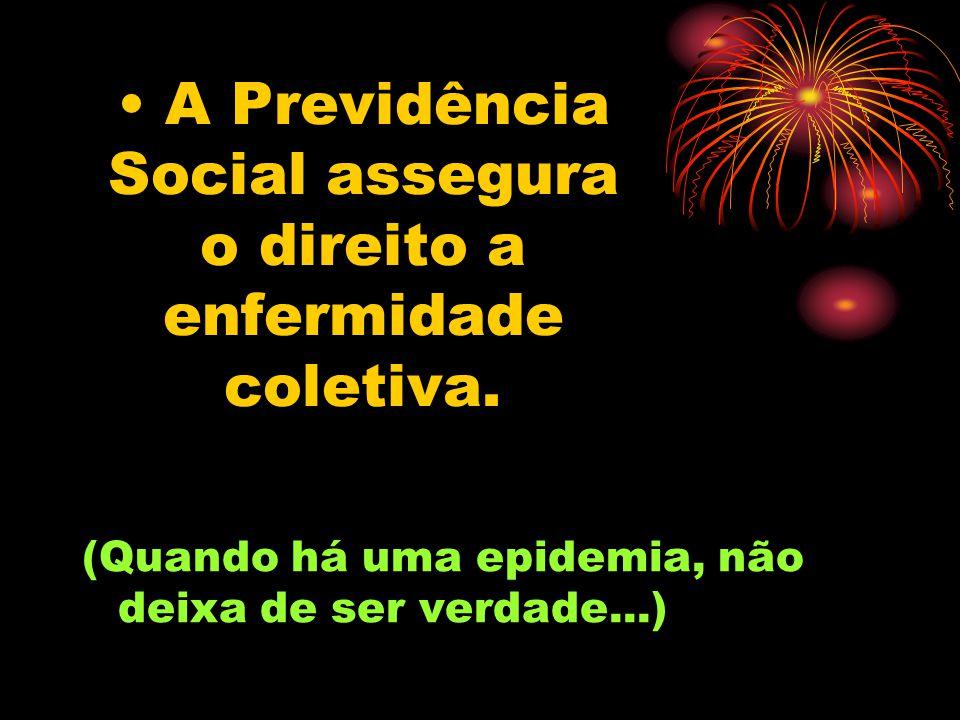 A Previdência Social assegura o direito a enfermidade coletiva.