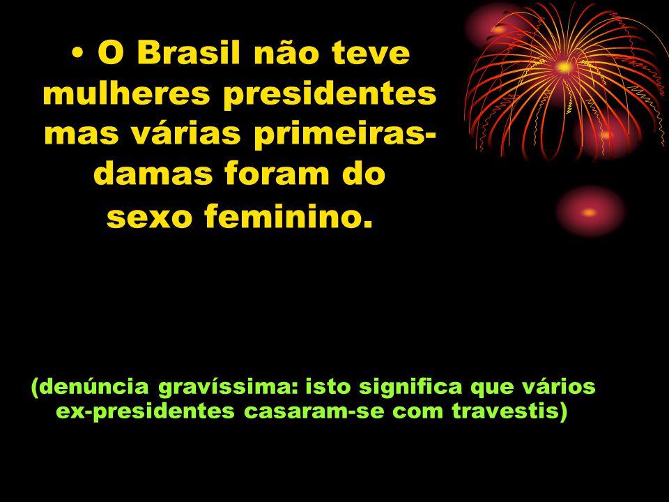 O Brasil não teve mulheres presidentes mas várias primeiras- damas foram do sexo feminino.