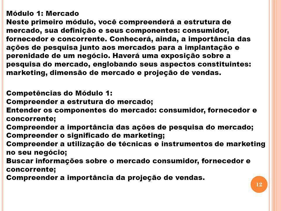 Módulo 1: Mercado Neste primeiro módulo, você compreenderá a estrutura de mercado, sua definição e seus componentes: consumidor, fornecedor e concorre