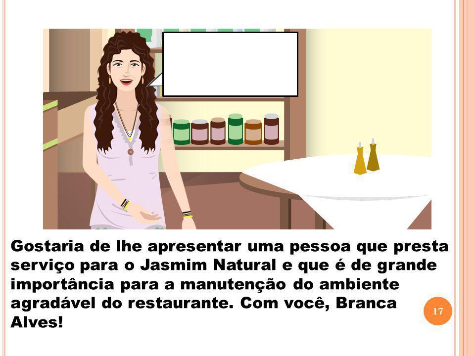 Gostaria de lhe apresentar uma pessoa que presta serviço para o Jasmim Natural e que é de grande importância para a manutenção do ambiente agradável d
