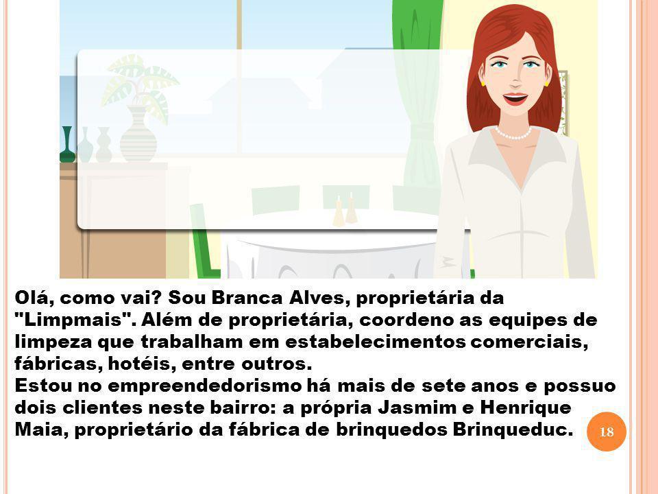 Olá, como vai? Sou Branca Alves, proprietária da