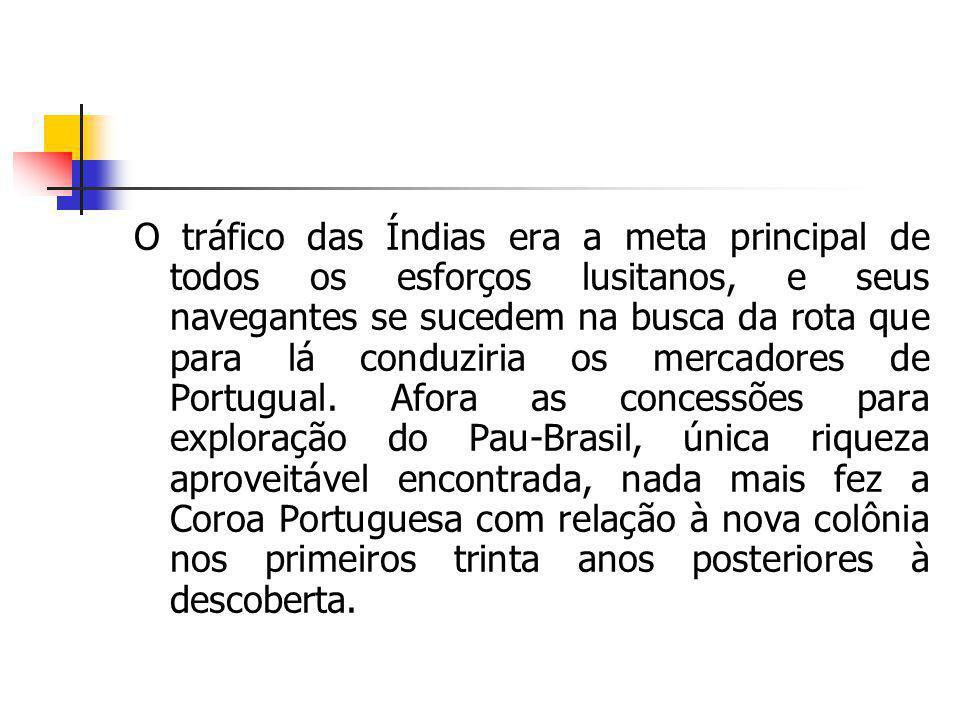 O tráfico das Índias era a meta principal de todos os esforços lusitanos, e seus navegantes se sucedem na busca da rota que para lá conduziria os mercadores de Portugual.