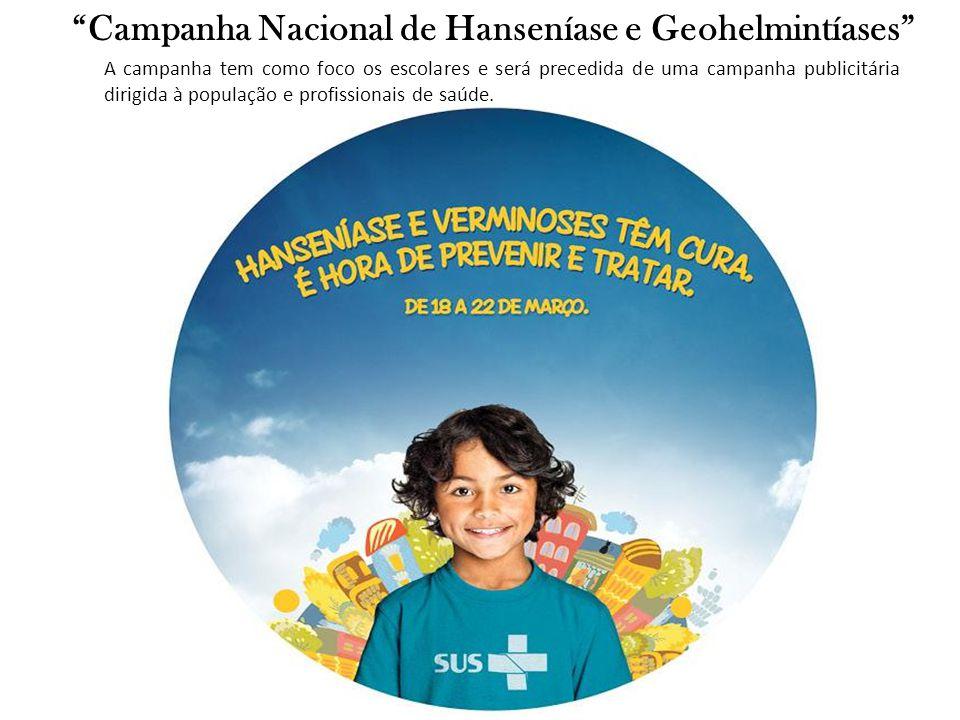 Campanha Nacional de Hanseníase e Geohelmintíases A campanha tem como foco os escolares e será precedida de uma campanha publicitária dirigida à popul