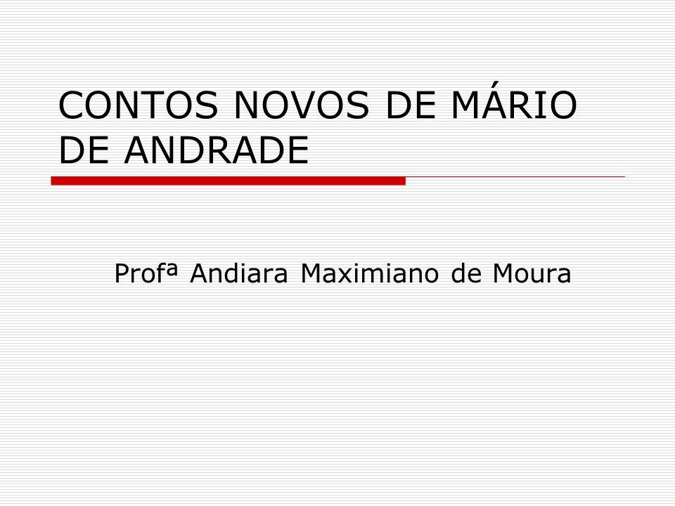 CONTOS NOVOS DE MÁRIO DE ANDRADE Profª Andiara Maximiano de Moura