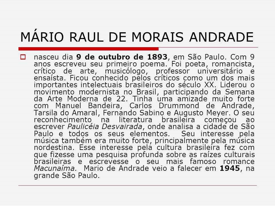 MÁRIO RAUL DE MORAIS ANDRADE nasceu dia 9 de outubro de 1893, em São Paulo. Com 9 anos escreveu seu primeiro poema. Foi poeta, romancista, crítico de