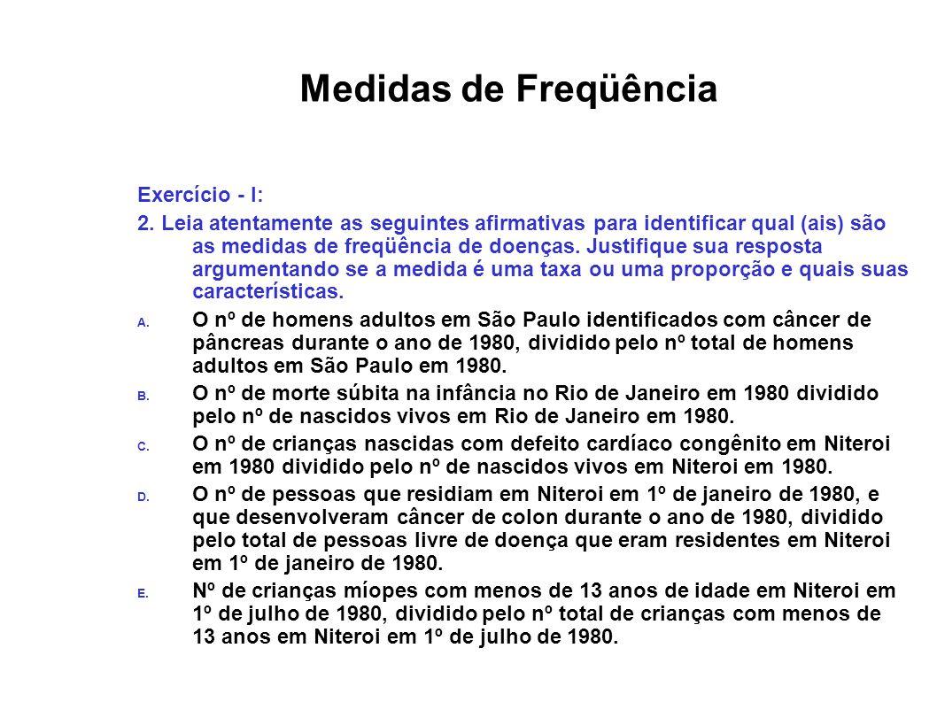 Medidas de Freqüência Exercício - I: 2. Leia atentamente as seguintes afirmativas para identificar qual (ais) são as medidas de freqüência de doenças.