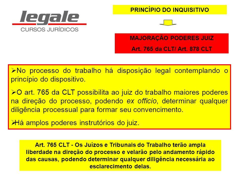 PRINCÍPIO DO INQUISITIVO MAJORAÇÃO PODERES JUIZ Art. 765 da CLT/ Art. 878 CLT No processo do trabalho há disposição legal contemplando o princípio do
