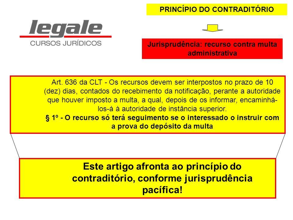 PRINCÍPIO DO CONTRADITÓRIO Art. 636 da CLT - Os recursos devem ser interpostos no prazo de 10 (dez) dias, contados do recebimento da notificação, pera