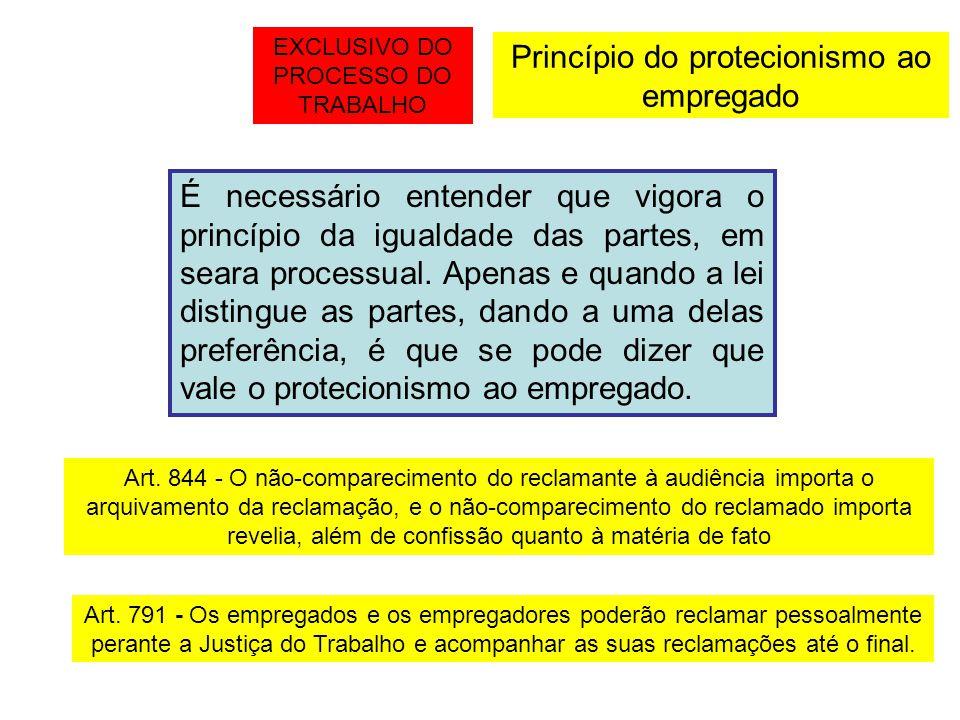 Princípio do protecionismo ao empregado É necessário entender que vigora o princípio da igualdade das partes, em seara processual. Apenas e quando a l