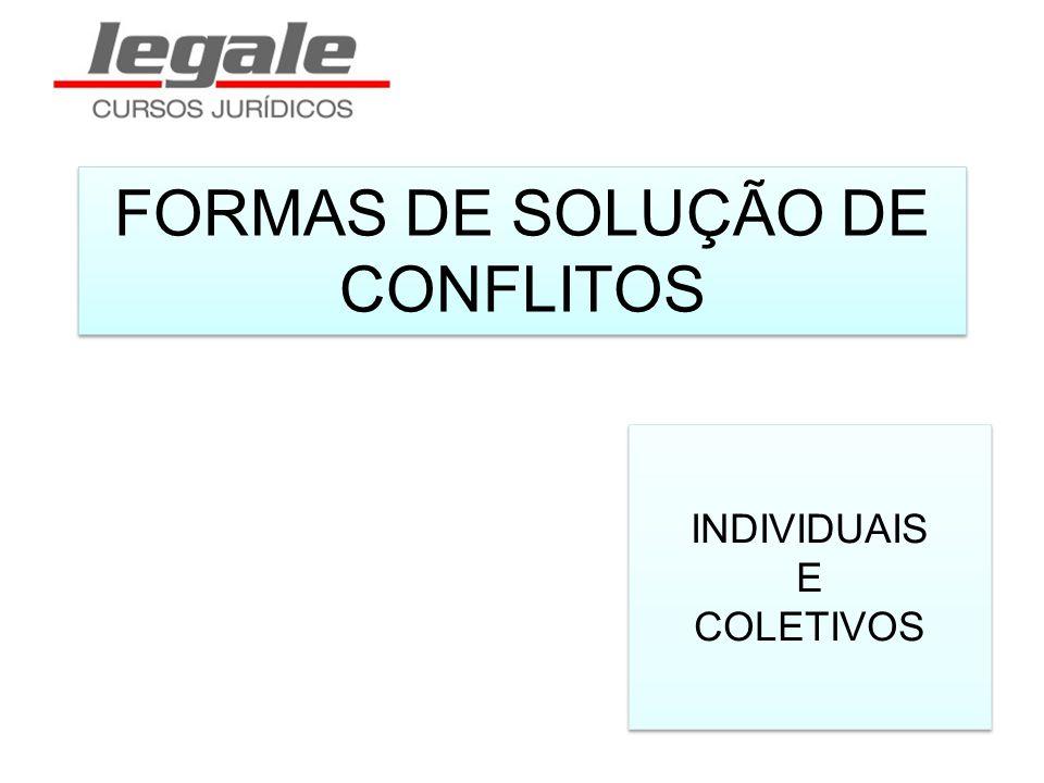 FORMAS DE SOLUÇÃO DE CONFLITOS INDIVIDUAIS E COLETIVOS INDIVIDUAIS E COLETIVOS