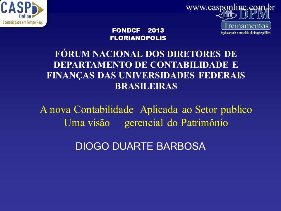 www.casponline.com.br FÓRUM NACIONAL DOS DIRETORES DE DEPARTAMENTO DE CONTABILIDADE E FINANÇAS DAS UNIVERSIDADES FEDERAIS BRASILEIRAS A nova Contabili
