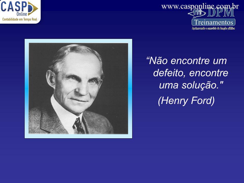 www.casponline.com.br Não encontre um defeito, encontre uma solução.