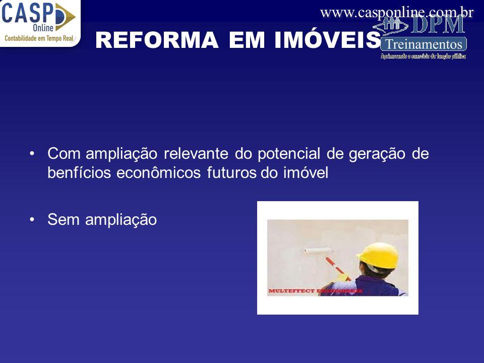 www.casponline.com.br Com ampliação relevante do potencial de geração de benfícios econômicos futuros do imóvel Sem ampliação REFORMA EM IMÓVEIS