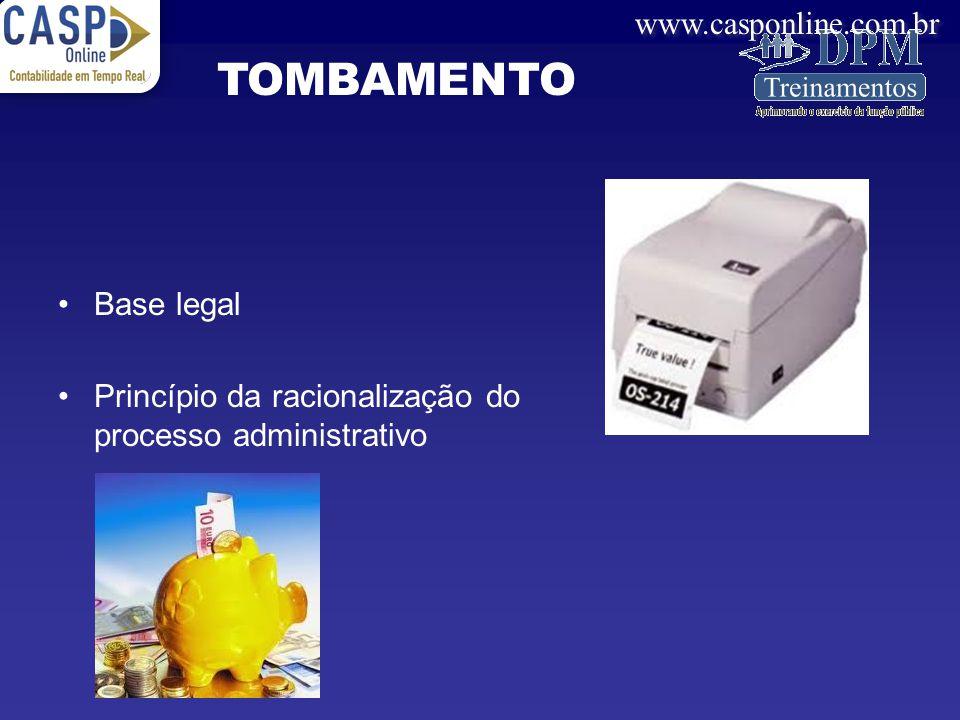 www.casponline.com.br Base legal Princípio da racionalização do processo administrativo TOMBAMENTO