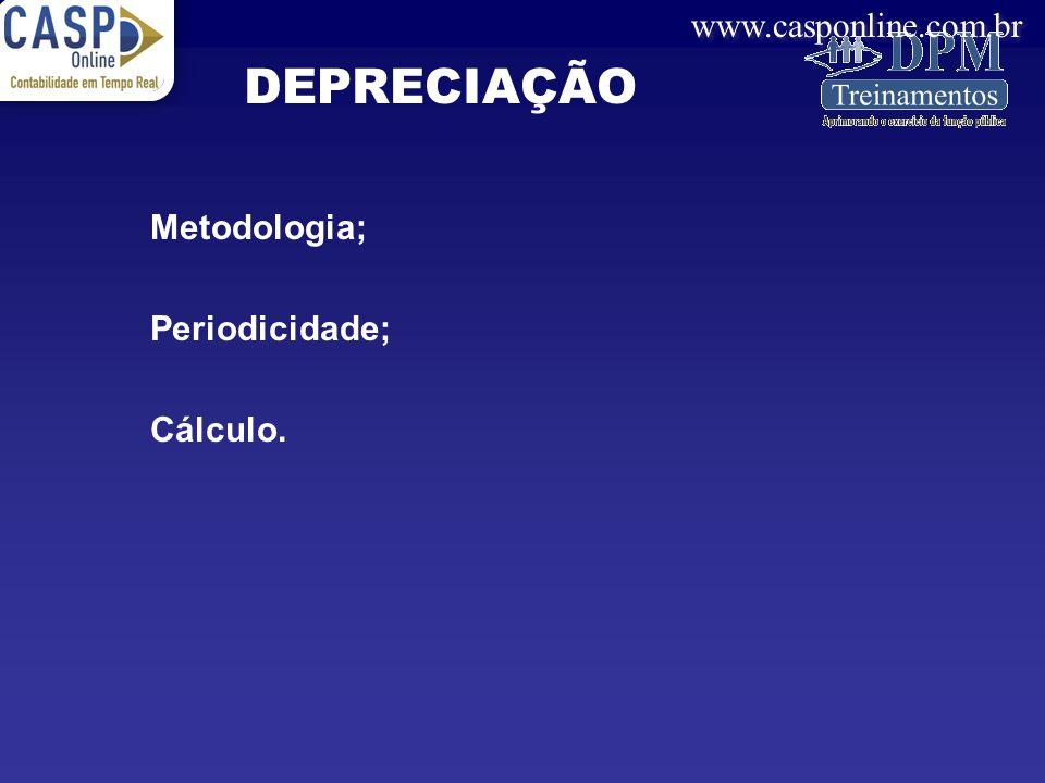 www.casponline.com.br Metodologia; Periodicidade; Cálculo. DEPRECIAÇÃO