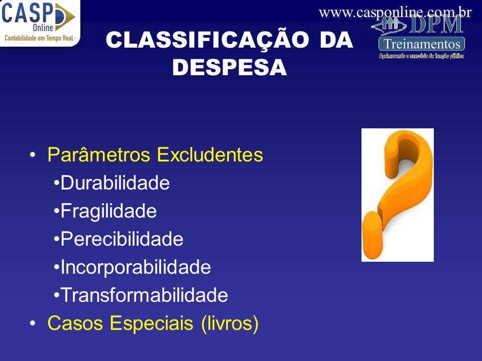 www.casponline.com.br Parâmetros Excludentes Durabilidade Fragilidade Perecibilidade Incorporabilidade Transformabilidade Casos Especiais (livros) CLA